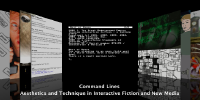 Command Lines: Aesthetics and Technique in Interactive Fiction and New Media